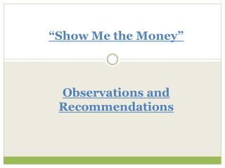 """Show Me the Money"" Observations  and Recommendations"