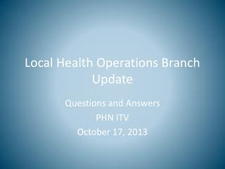 Local Health Operations  Branch Update