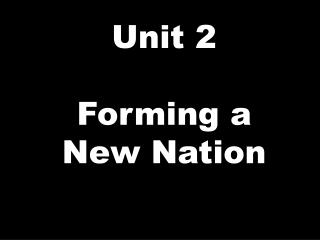 Unit 2 Forming a New Nation