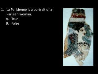 La  Parisienne  is a portrait of a Parisian woman. True    False