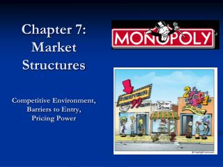 Chapter 7: Market Structures Competitive Environment, Barriers to Entry, Pricing Power