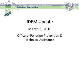 IDEM Update March 3, 2010 Office of Pollution Prevention &  Technical Assistance