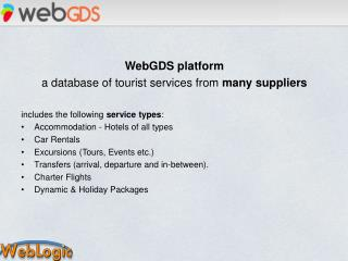 WebGDS  platform  a database of tourist services from  many suppliers includes the following  service types : Accommoda
