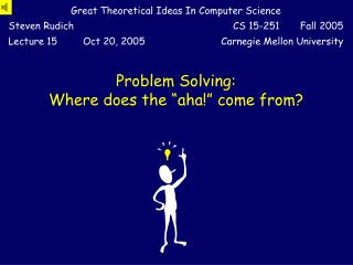 Problem Solving: Where does the �aha!� come from?