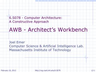 6.S078 - Computer Architecture:  A Constructive Approach AWB - Architect's Workbench Joel Emer Computer Science & Artif