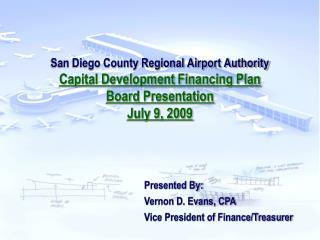San Diego County Regional Airport Authority Capital Development Financing Plan Board Presentation July 9, 2009