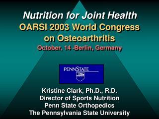 Nutrition for Joint Health OARSI 2003 World Congress on Osteoarthritis October, 14  - Berlin, Germany