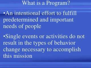 What is a Program? An intentional effort to fulfill predetermined and important needs of people