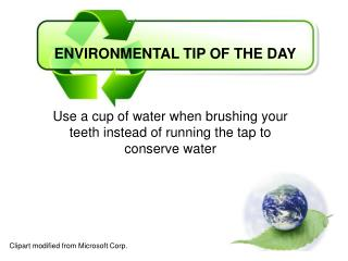 Use a cup of water when brushing your teeth instead of running the tap to conserve water
