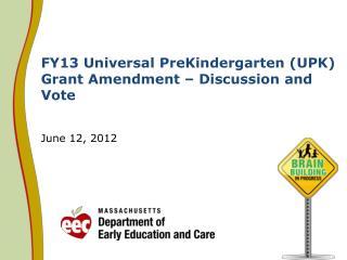 FY13 Universal PreKindergarten (UPK) Grant Amendment – Discussion and Vote