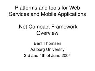 Platforms and tools for Web Services and Mobile Applications .Net Compact Framework Overview