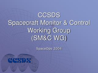 CCSDS Spacecraft Monitor & Control Working Group (SM&C WG)