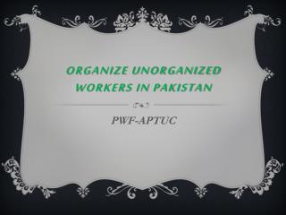 Organize unorganized workers in PAKISTAN