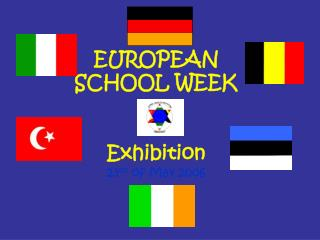 EUROPEAN  SCHOOL WEEK Exhibition 23 rd  of May 2006