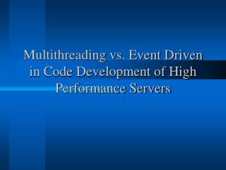 Multithreading vs. Event Driven in Code Development of High Performance Servers
