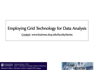 Employing Grid Technology for Data Analysis Contact : www.business.duq.edu/faculty/davies