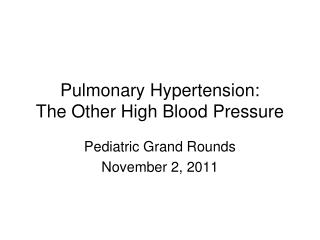Pulmonary Hypertension:  The Other High Blood Pressure