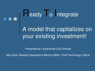 R eady  T o  I ntegrate A model that capitalizes on your existing investment!