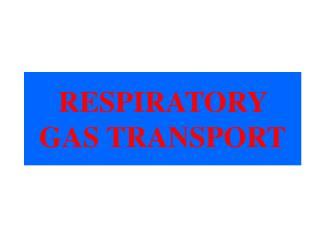 RESPIRATORY GAS TRANSPORT