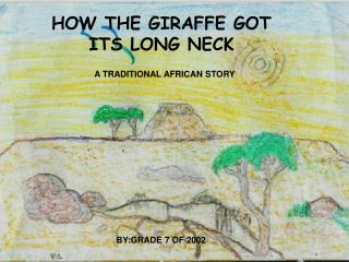 HOW THE GIRAFFE GOT ITS LONG NECK