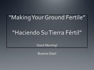 """Making Your Ground Fertile"" "" Haciendo  Su Tierra  Fértil """