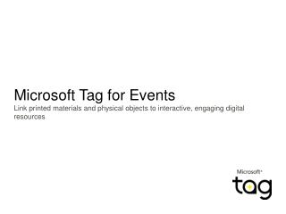 Microsoft Tag for Events Link printed materials and physical objects to interactive, engaging digital resources