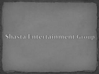 Shasta Entertainment  Group