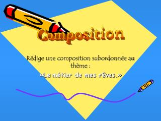 R dige une composition subordonn e au th me :   Le m tier de mes r ves.