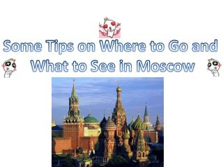Some Tips on Where to Go and  What to See in Moscow