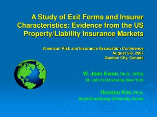 W. Jean Kwon , Ph.D., CPCU St. John's University, New York Hunsoo Kim , Ph.D. SoonChunHyang University, Korea