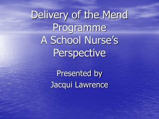Delivery of the Mend Programme A School Nurse's Perspective
