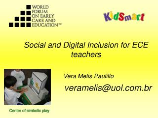 Social and Digital Inclusion for ECE teachers    Vera Melis Paulillo
