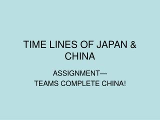 TIME LINES OF JAPAN & CHINA