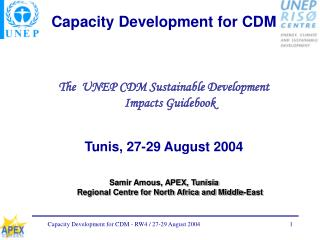 Capacity Development for CDM The  UNEP CDM Sustainable Development Impacts Guidebook Tunis, 27-29 August 2004