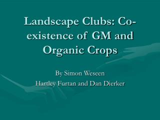 Landscape Clubs: Co-existence of GM and Organic Crops