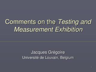 Comments on the  Testing and Measurement Exhibition