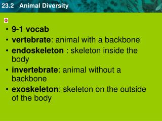 9-1 vocab  vertebrate : animal with a backbone  endoskeleton  : skeleton inside the body invertebrate : animal without