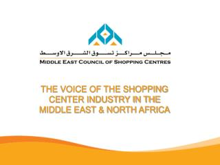 THE VOICE OF THE SHOPPING CENTER INDUSTRY IN THE MIDDLE EAST & NORTH AFRICA