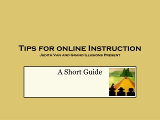 Tips for online Instruction Judith Van and Grand Illusions Present