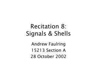 Recitation 8: Signals & Shells