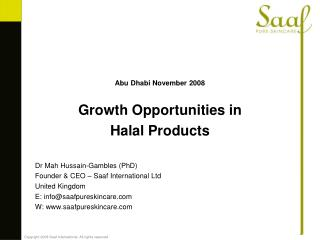 Abu Dhabi November 2008  Growth Opportunities in  Halal Products   Dr Mah Hussain-Gambles PhD Founder  CEO   Saaf Inter