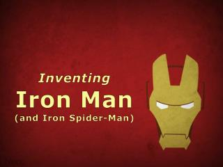 Inventing Iron Man (and Iron Spider-Man)