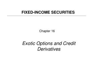 Chapter 16 Exotic Options and Credit Derivatives
