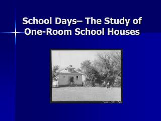 School Days  The Study of One-Room School Houses