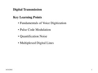 Digital Transmission Key Learning Points  Fundamentals of Voice Digitization  Pulse Code Modulation  Quantification Noi