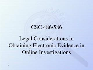 Legal Considerations in  Obtaining Electronic Evidence in Online Investigations