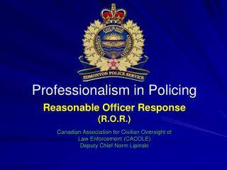 Reasonable Officer Response (R.O.R.) Canadian Association for Civilian Oversight of Law Enforcement (CACOLE) Deputy Chi