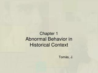 Chapter 1 Abnormal Behavior in Historical Context Tomàs, J.