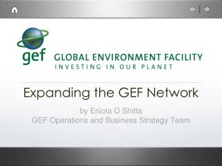Expanding the GEF Network