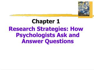 Chapter 1 Research Strategies: How Psychologists Ask and Answer Questions